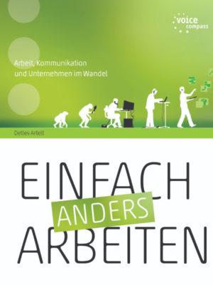 """""""Einfach Anders Arbeiten"""" das Fachbuch des Kommunikationsexperten Detlev Artelt"""
