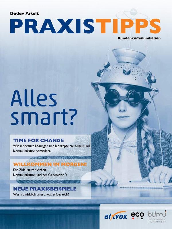 Praxistipps Kundenkommunikation 2016 Alles Smart? Time fot Change, wie innovative Lösungen und Konzepte die Arbeit und Kommunikation verändern.